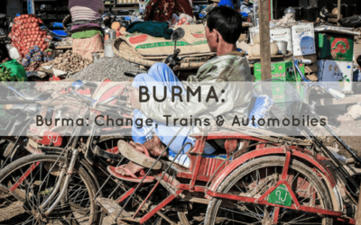 Burma: Change, Trains & Automobiles