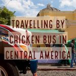 Travelling by Chicken Bus in Central America