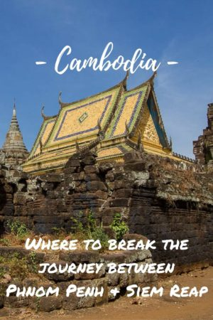 Where to break the journey between Phnom Penh and Siem Reap Cambodia
