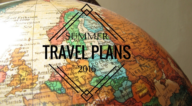 Travel Plans Summer 2016