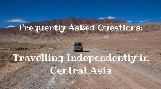 Travelling in Central Asia – Questions & Answers