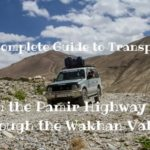 The Complete Guide to Transport on the Pamir Highway and in the Wakhan Valley