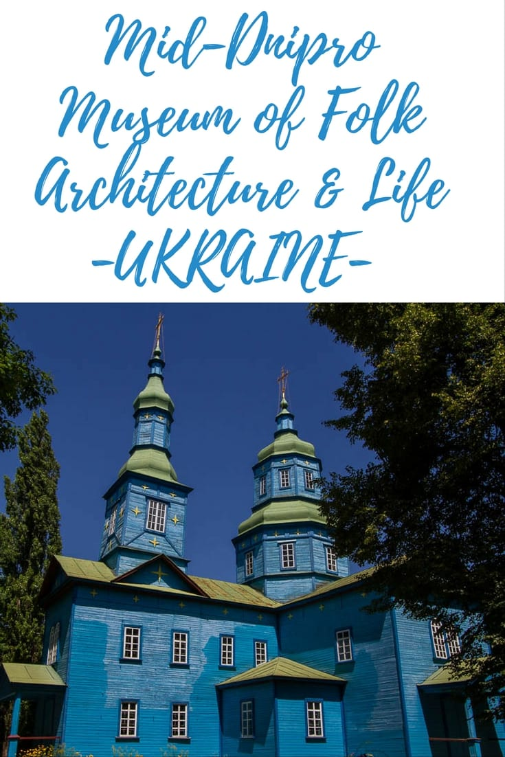 Visiting the Mid-Dnipro Museum of Folk Architecture and Life Pereyaslav-Khmelnitsky, Ukraine. A great day trip from Kiev. #openairmuseum #folkvillage #kyiv