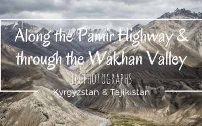 Travelling the Pamir Highway and Wakhan Valley: A Photo Essay