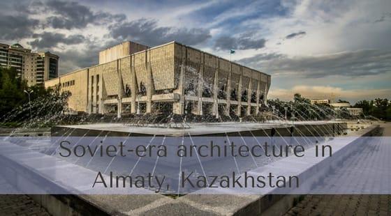 Soviet-era architecture in Almaty, Kazakhstan