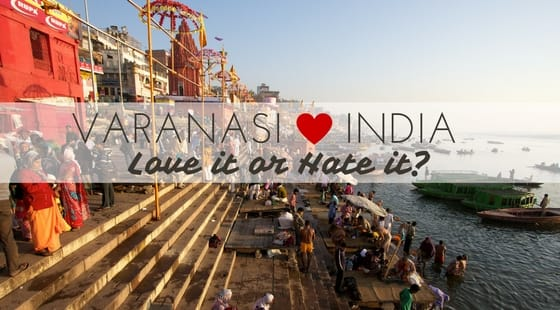 Varanasi – Love it or Hate it, but there's no in between … or is there?