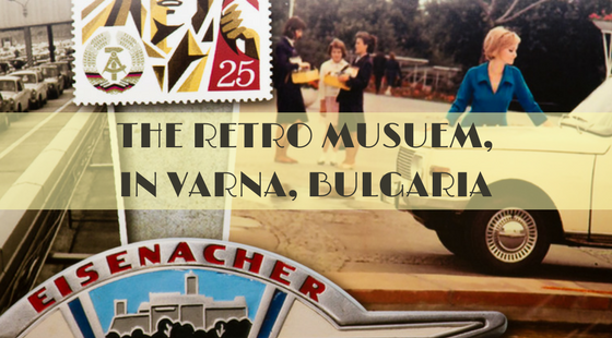 The Retro Museum in Varna | Bulgaria