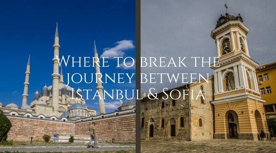 Where to break the journey between Istanbul and Sofia