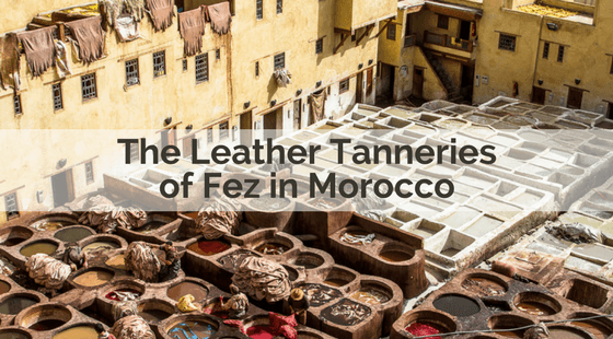 The Leather Tanneries of Fez in Morocco