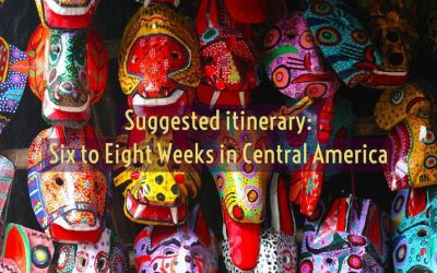 Suggested Six to Eight Weeks Central America Itinerary