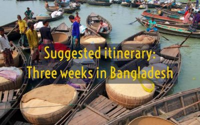 Suggested Itinerary: Three weeks in Bangladesh