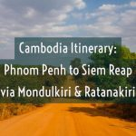 Cambodia Itinerary: Phnom Penh to Siem Reap via Mondulkiri and Ratanakiri