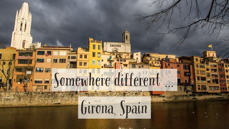 Somewhere different … Girona in Spain