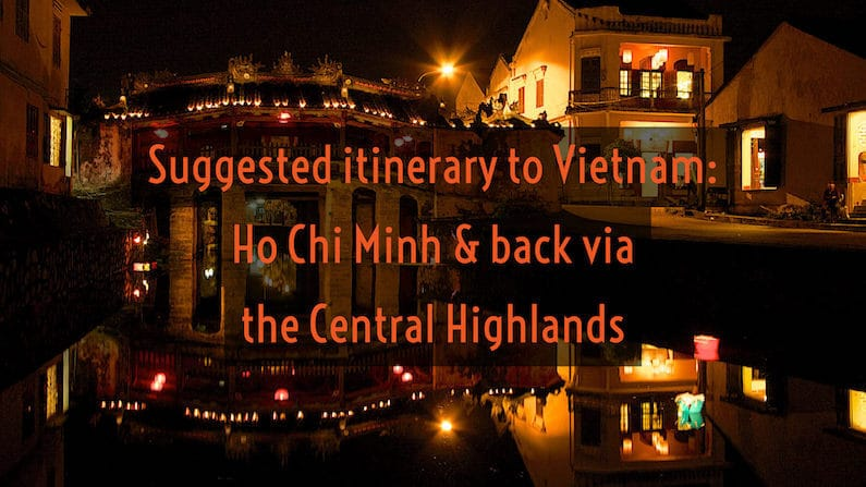 Southern Vietnam Itinerary - Ho Chi Minh and back via the Central Highlands